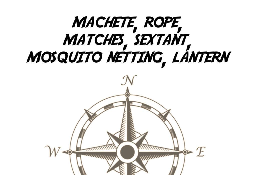 Machete, Rope, Matches, Sextant, Mosquito Netting, Lantern