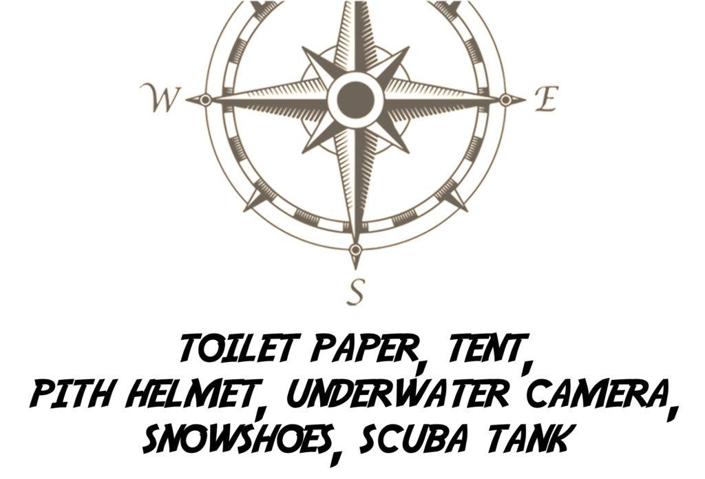 Toilet Paper, Tent, Pith Helmet, Underwater Camera, Snowshoes, Scuba Tank